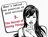 The secrets behind the practice of good writing: 3