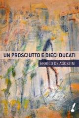 Q&A with Enrico de Agostini author of Un Prosciutto e DieciDucati